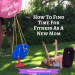 3 Ways to Find Time For Fitness As A Mom