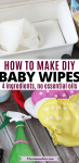 Pinterest image with text: two images of DIY baby wipes the top image of the disposable wipes in a container and the bottom with wipe spray in a bottle