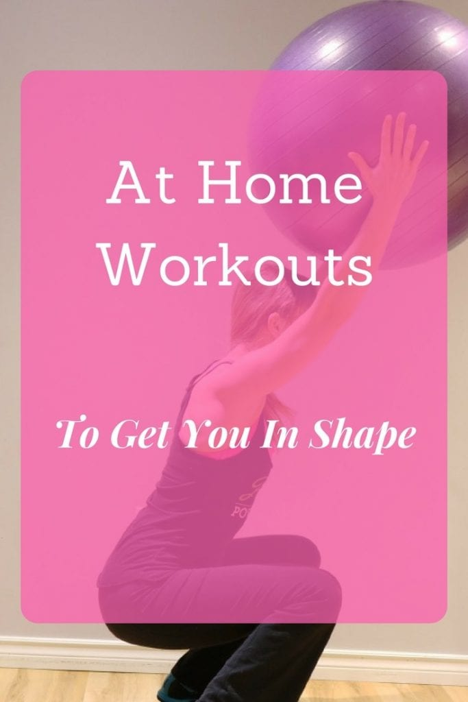 At home workouts to get you in shape, keep you fit and tone your muscles.