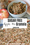 Pinterest image with text: two images of applie pie granola the top in a bowl with apple beside it and the bottom of the sugar-free granola on a baking tray