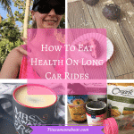 eating healthy on the road, healthy travel tips, healthy eating tips, clean eating, travel tips, healthy snacks, healthy eating while traveling