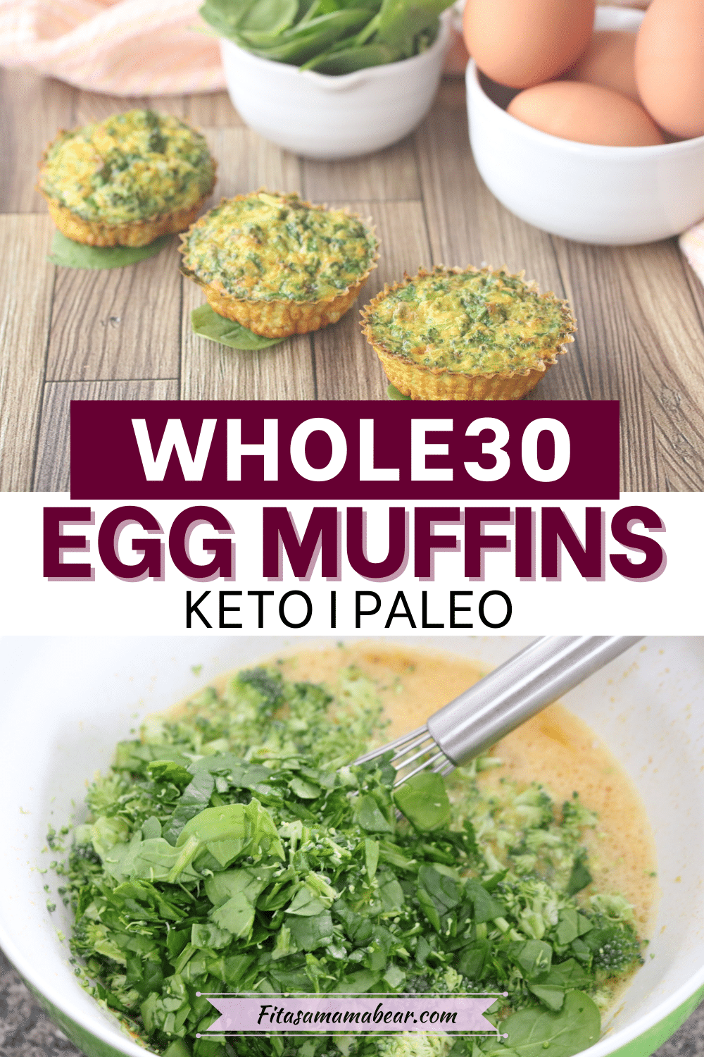 Pinterest image with text: two images the top of whole30 egg muffins in a line and the bottom of spinach being whisked into eggs