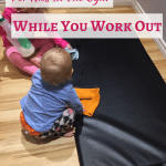 Activities for kids while you work out