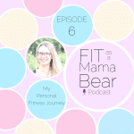 Fitasamamabear Podcast- My fitness journey