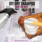 DIY Dry Shampoo – Made 2 Ways!