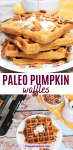 Pinterest image with text: two images, three gluten-free pumpkin waffles stacked on a white plate. Waffle maker in the background on the first image and pecans and syrup behind th eplate in the second image