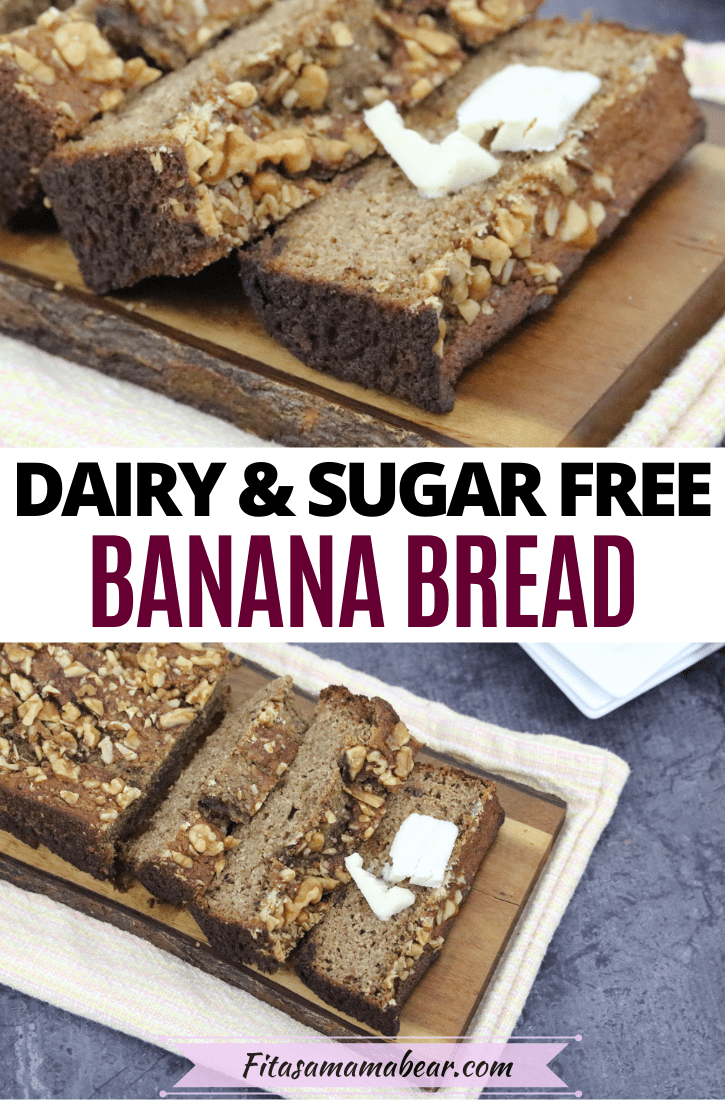 Pinterest image with text: two images of sugar-free banana bread cut in slices on a cutting board with one slice topped with dairy-free butter