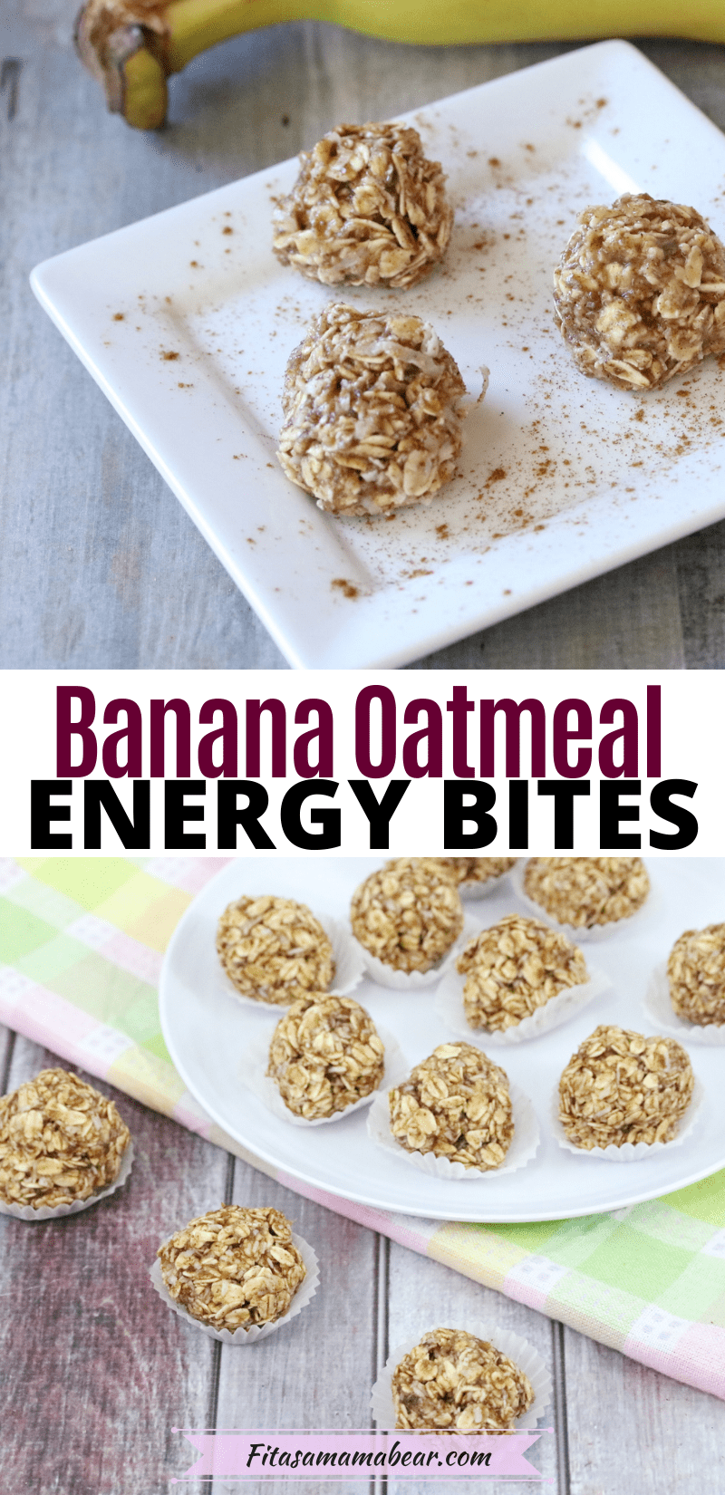 Pinterest image with text: two images of banana oatmeal energy balls, the top on a white plate with cinnamon and the bottom three balls lined up with muffin cups