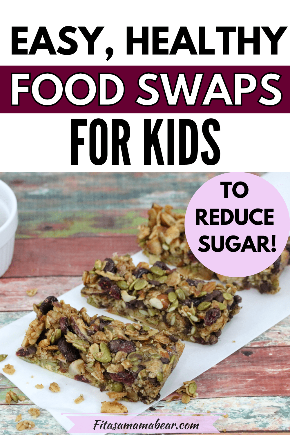 Pinterest image with text: homemade granola bars and text about food swaps for toddlers